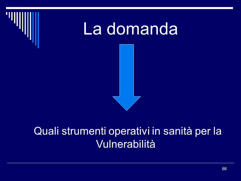 88 La domanda Quali strumenti operativi in sanità per la Vulnerabilità