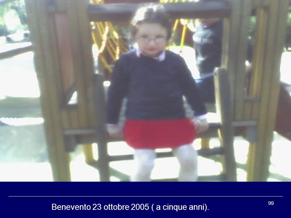 99 Benevento 23 ottobre 2005 ( a cinque anni).