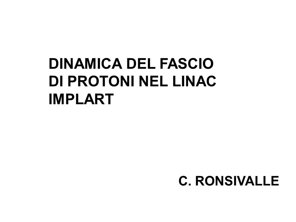 DINAMICA DEL FASCIO DI PROTONI NEL LINAC IMPLART C. RONSIVALLE