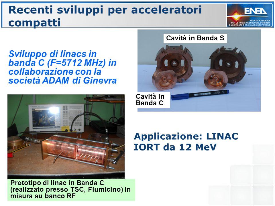 Recenti sviluppi per acceleratori compatti Sviluppo di linacs in banda C (F=5712 MHz) in collaborazione con la società ADAM di Ginevra Applicazione: L