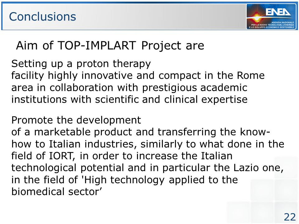 22 Aim of TOP-IMPLART Project are Conclusions Setting up a proton therapy facility highly innovative and compact in the Rome area in collaboration wit