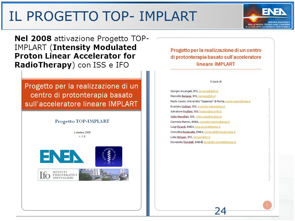 Nel 2008 attivazione Progetto TOP- IMPLART (Intensity Modulated Proton Linear Accelerator for RadioTherapy) con ISS e IFO IL PROGETTO TOP- IMPLART 24