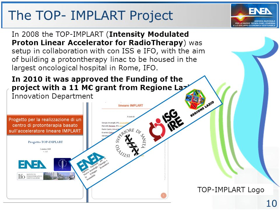 In 2008 the TOP-IMPLART (Intensity Modulated Proton Linear Accelerator for RadioTherapy) was setup in collaboration with con ISS e IFO, with the aim o