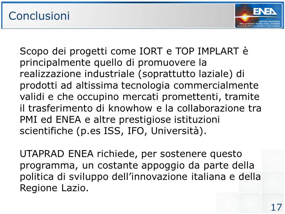 17 Scopo dei progetti come IORT e TOP IMPLART è principalmente quello di promuovere la realizzazione industriale (soprattutto laziale) di prodotti ad