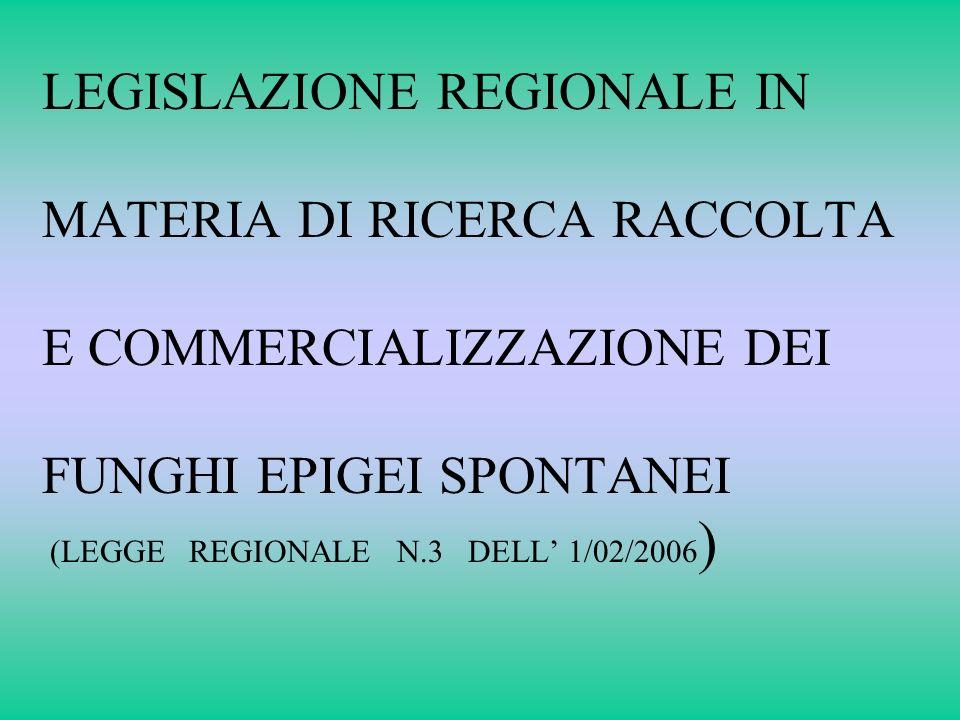 LEGISLAZIONE REGIONALE IN MATERIA DI RICERCA RACCOLTA E COMMERCIALIZZAZIONE DEI FUNGHI EPIGEI SPONTANEI (LEGGE REGIONALE N.3 DELL 1/02/2006 )
