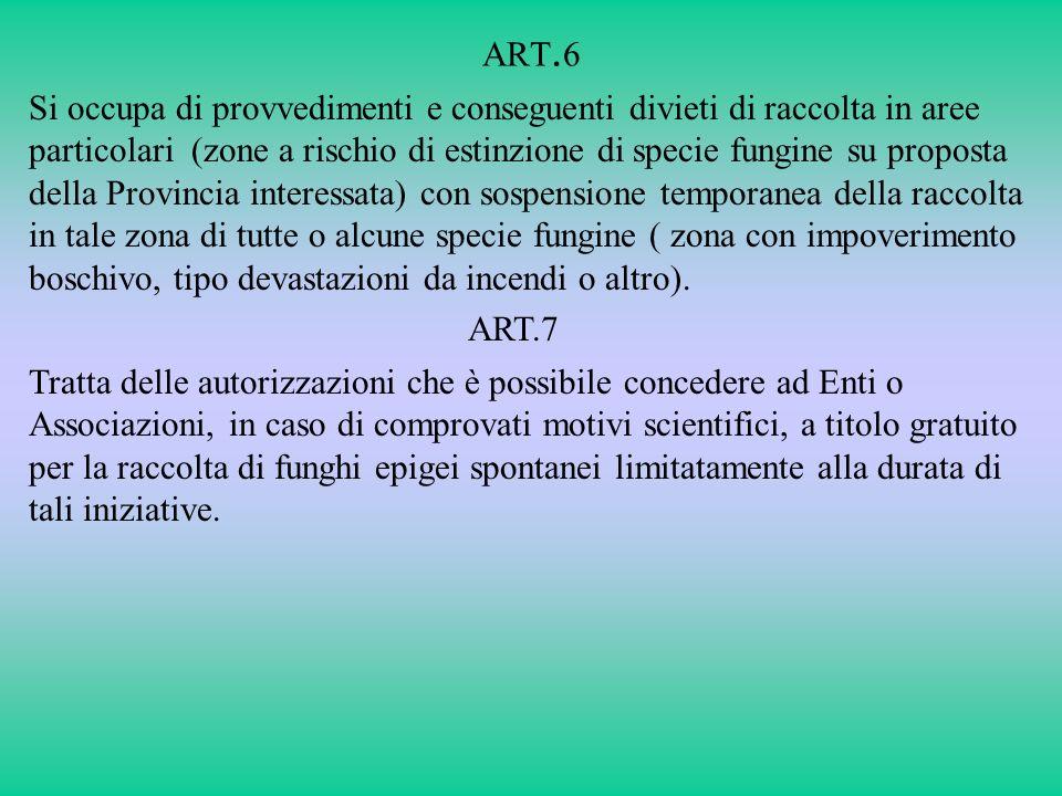 ART. 6 Si occupa di provvedimenti e conseguenti divieti di raccolta in aree particolari (zone a rischio di estinzione di specie fungine su proposta de