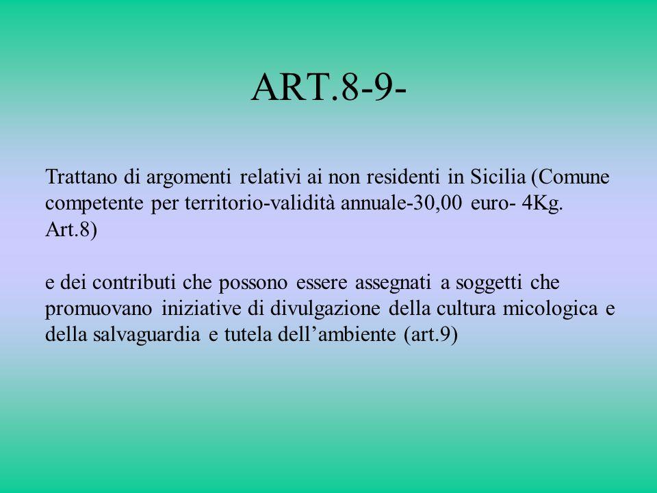 ART.8-9- Trattano di argomenti relativi ai non residenti in Sicilia (Comune competente per territorio-validità annuale-30,00 euro- 4Kg. Art.8) e dei c