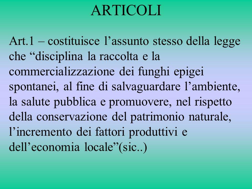 ARTICOLI Art.1 – costituisce lassunto stesso della legge che disciplina la raccolta e la commercializzazione dei funghi epigei spontanei, al fine di s