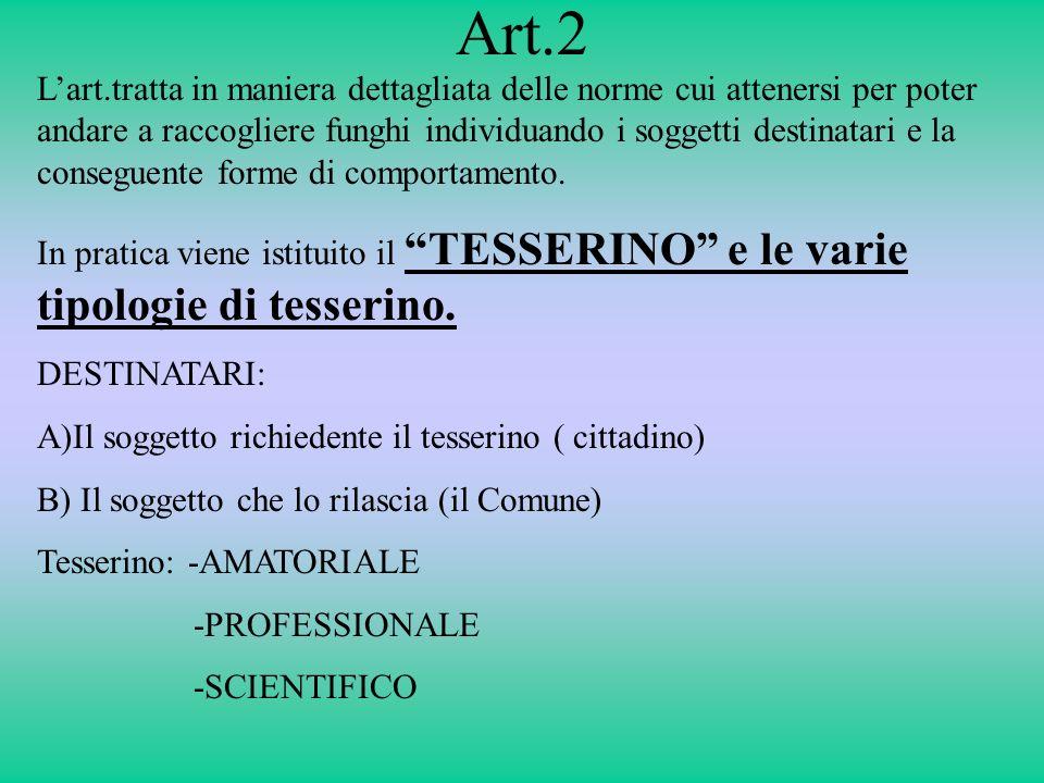 Art.2 Lart.tratta in maniera dettagliata delle norme cui attenersi per poter andare a raccogliere funghi individuando i soggetti destinatari e la cons