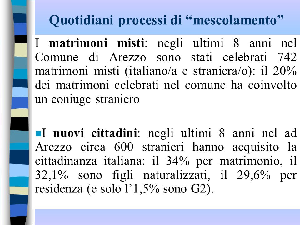 Quotidiani processi di mescolamento I matrimoni misti: negli ultimi 8 anni nel Comune di Arezzo sono stati celebrati 742 matrimoni misti (italiano/a e