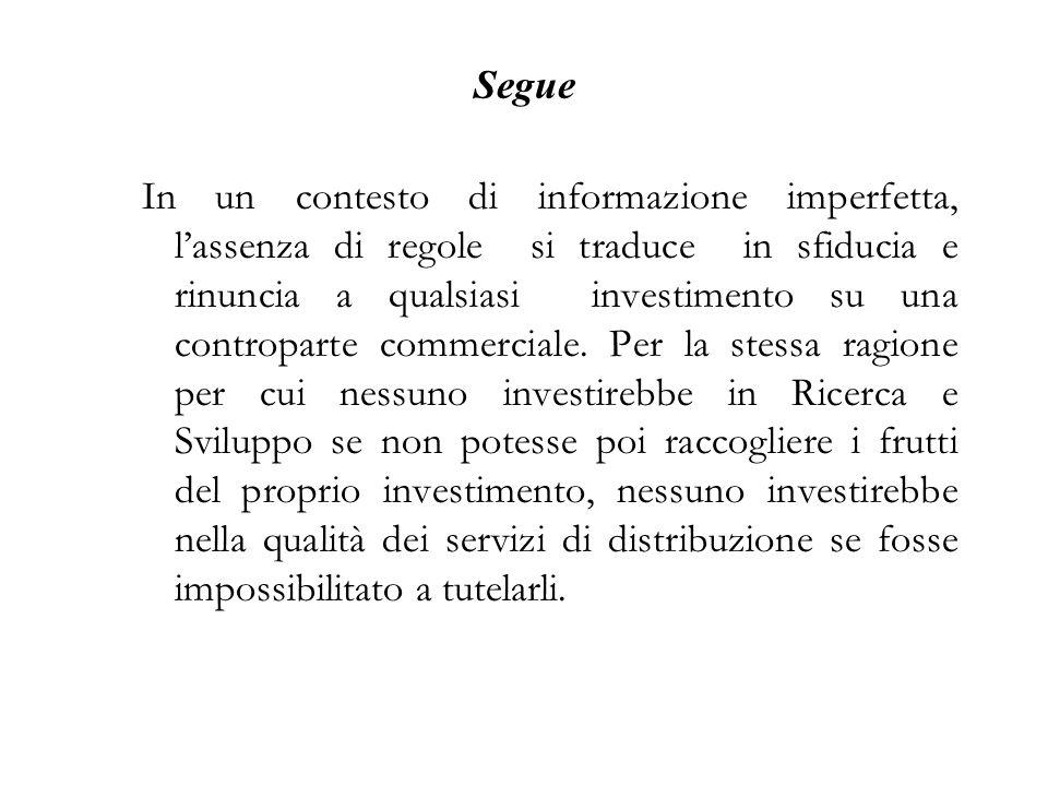 In un contesto di informazione imperfetta, lassenza di regole si traduce in sfiducia e rinuncia a qualsiasi investimento su una controparte commercial