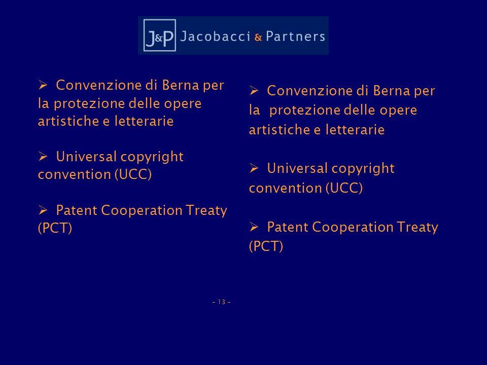 Convenzione di Berna per la protezione delle opere artistiche e letterarie Universal copyright convention (UCC) Patent Cooperation Treaty (PCT) - 13 - Convenzione di Berna per la protezione delle opere artistiche e letterarie Universal copyright convention (UCC) Patent Cooperation Treaty (PCT)