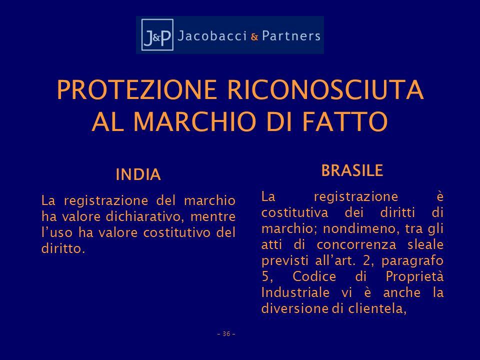 PROTEZIONE RICONOSCIUTA AL MARCHIO DI FATTO INDIA La registrazione del marchio ha valore dichiarativo, mentre luso ha valore costitutivo del diritto.