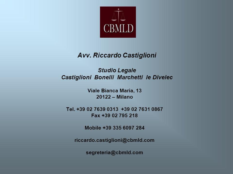 Avv. Riccardo Castiglioni Studio Legale Castiglioni Bonelli Marchetti le Divelec Viale Bianca Maria, 13 20122 – Milano Tel. +39 02 7639 0313 +39 02 76