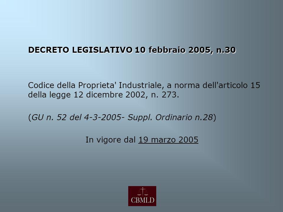 DECRETO LEGISLATIVO 10 febbraio 2005, n.30 Codice della Proprieta' Industriale, a norma dell'articolo 15 della legge 12 dicembre 2002, n. 273. (GU n.