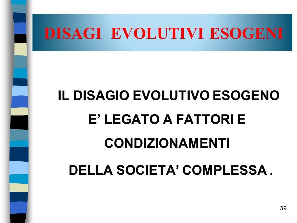 39 DISAGI EVOLUTIVI ESOGENI