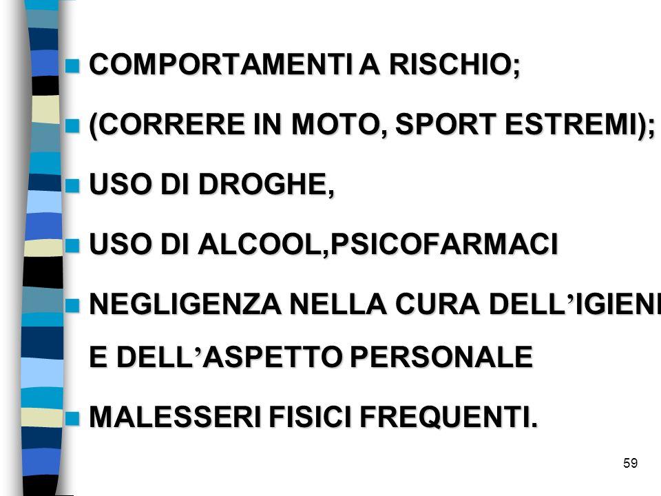 59 COMPORTAMENTI A RISCHIO; COMPORTAMENTI A RISCHIO; (CORRERE IN MOTO, SPORT ESTREMI); (CORRERE IN MOTO, SPORT ESTREMI); USO DI DROGHE, USO DI DROGHE,