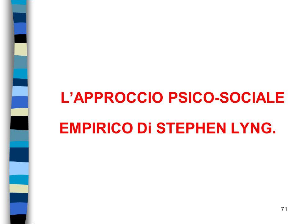 71 LAPPROCCIO PSICO-SOCIALE EMPIRICO Di STEPHEN LYNG.