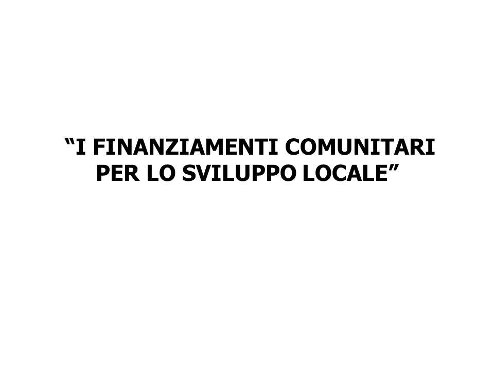 I FINANZIAMENTI COMUNITARI PER LO SVILUPPO LOCALE