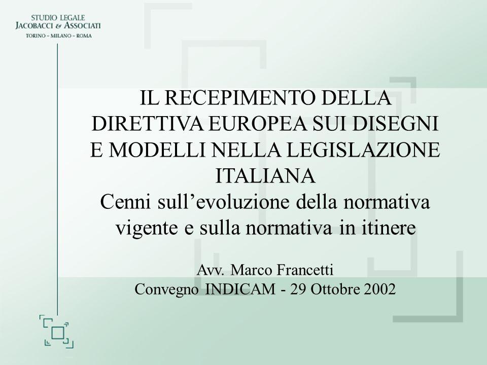 IL RECEPIMENTO DELLA DIRETTIVA EUROPEA SUI DISEGNI E MODELLI NELLA LEGISLAZIONE ITALIANA Cenni sullevoluzione della normativa vigente e sulla normativa in itinere Avv.