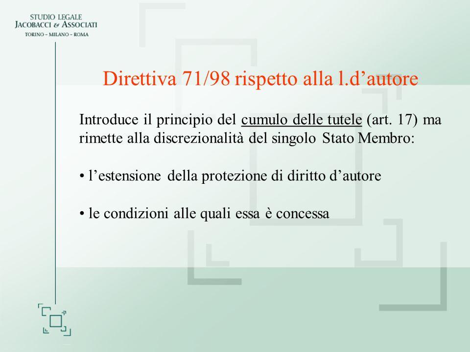 Direttiva 71/98 rispetto alla l.dautore Introduce il principio del cumulo delle tutele (art.
