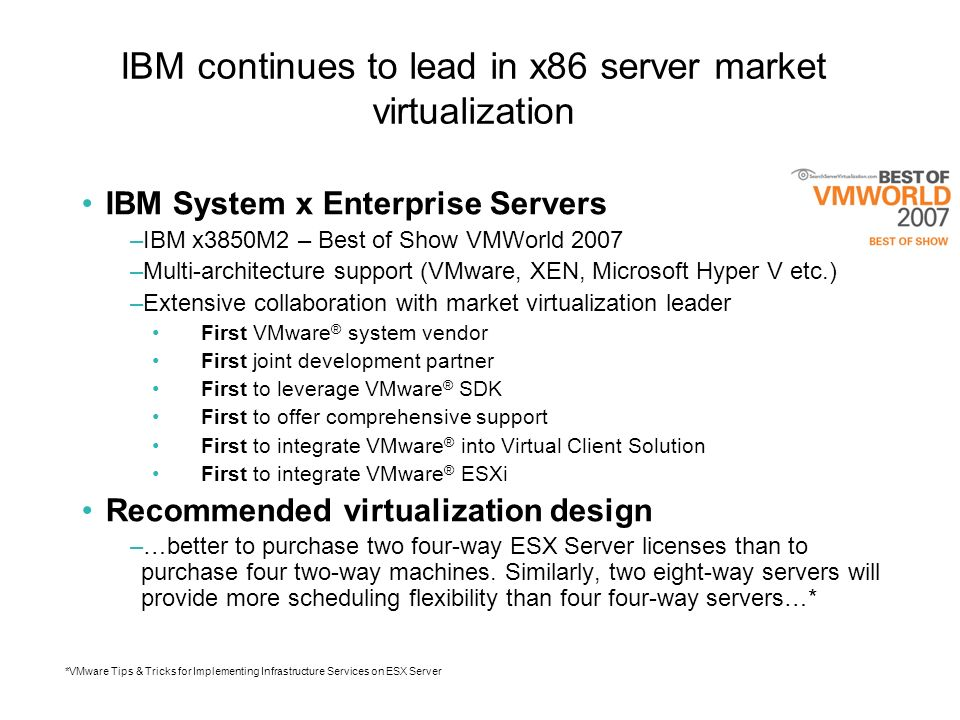 IBM continues to lead in x86 server market virtualization IBM System x Enterprise Servers –IBM x3850M2 – Best of Show VMWorld 2007 –Multi-architecture