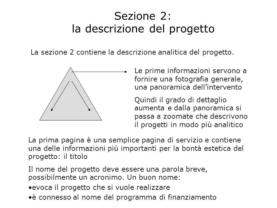 Sezione 2: la descrizione del progetto La sezione 2 contiene la descrizione analitica del progetto. Le prime informazioni servono a fornire una fotogr