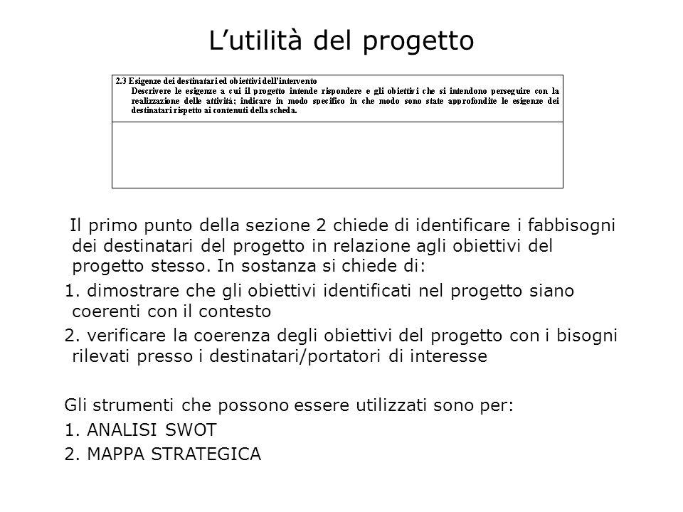 Lutilità del progetto Il primo punto della sezione 2 chiede di identificare i fabbisogni dei destinatari del progetto in relazione agli obiettivi del