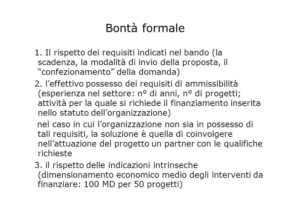 Bontà formale 1. Il rispetto dei requisiti indicati nel bando (la scadenza, la modalità di invio della proposta, il confezionamento della domanda) 2.