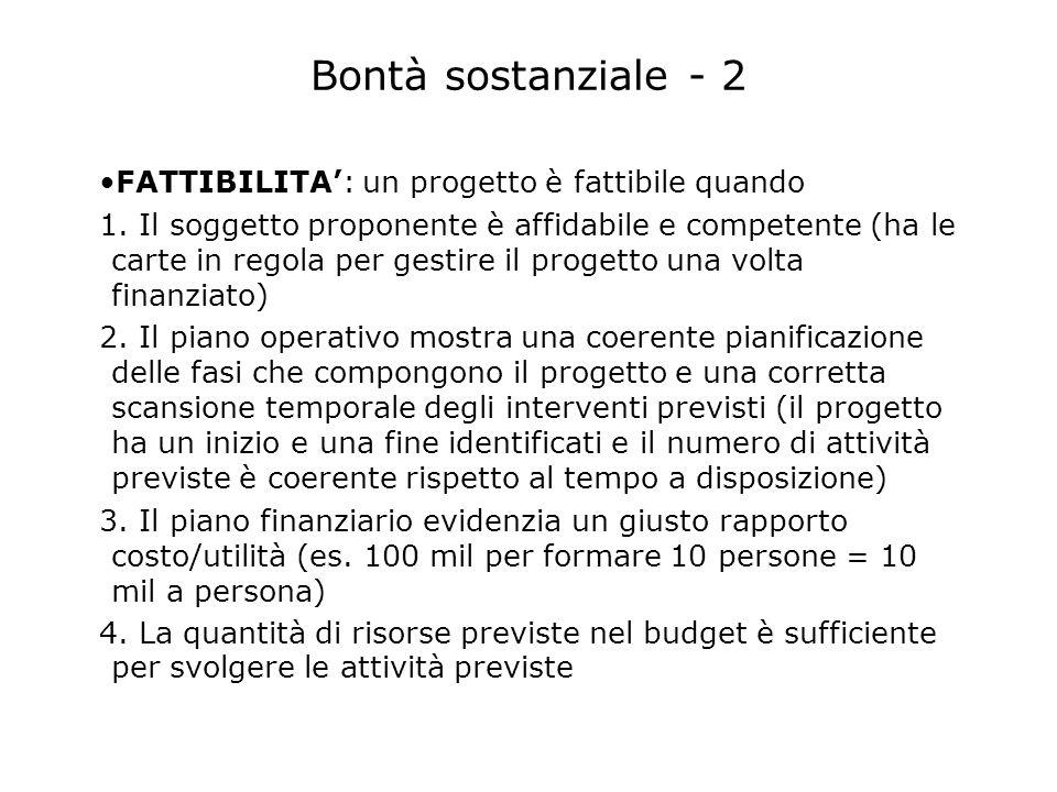 Bontà sostanziale - 2 FATTIBILITA: un progetto è fattibile quando 1. Il soggetto proponente è affidabile e competente (ha le carte in regola per gesti