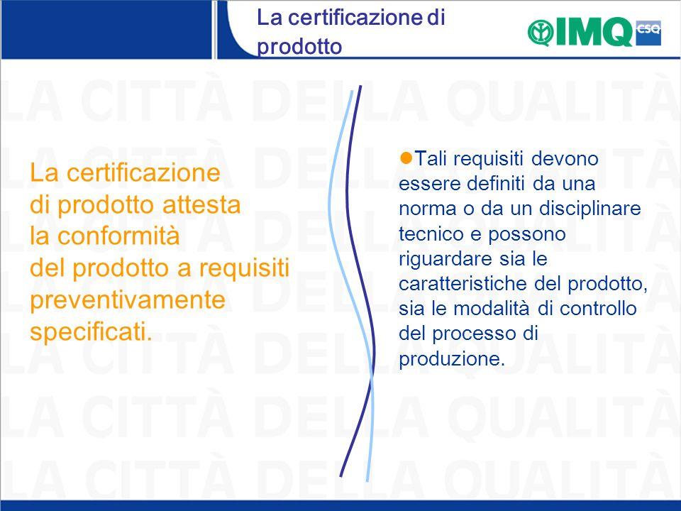 La certificazione di prodotto. La certificazione di prodotto attesta la conformità del prodotto a requisiti preventivamente specificati. Tali requisit