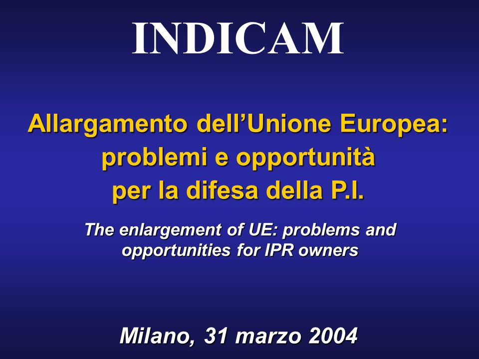 Allargamento dellUnione Europea: problemi e opportunità per la difesa della P.I.