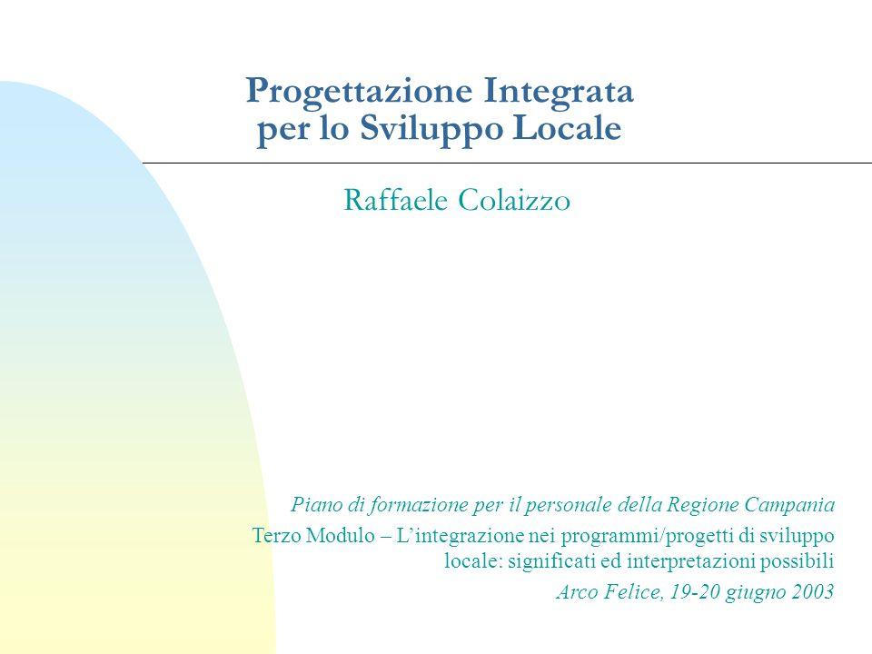 Progettazione Integrata per lo Sviluppo Locale Raffaele Colaizzo Piano di formazione per il personale della Regione Campania Terzo Modulo – Lintegrazi