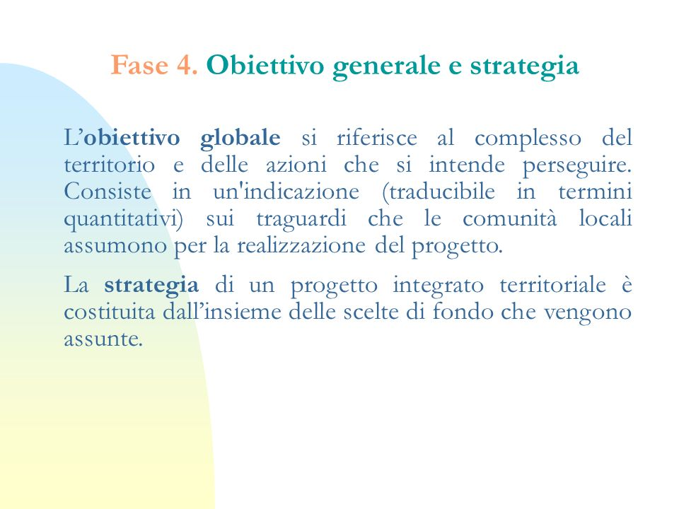Lobiettivo globale si riferisce al complesso del territorio e delle azioni che si intende perseguire. Consiste in un'indicazione (traducibile in termi