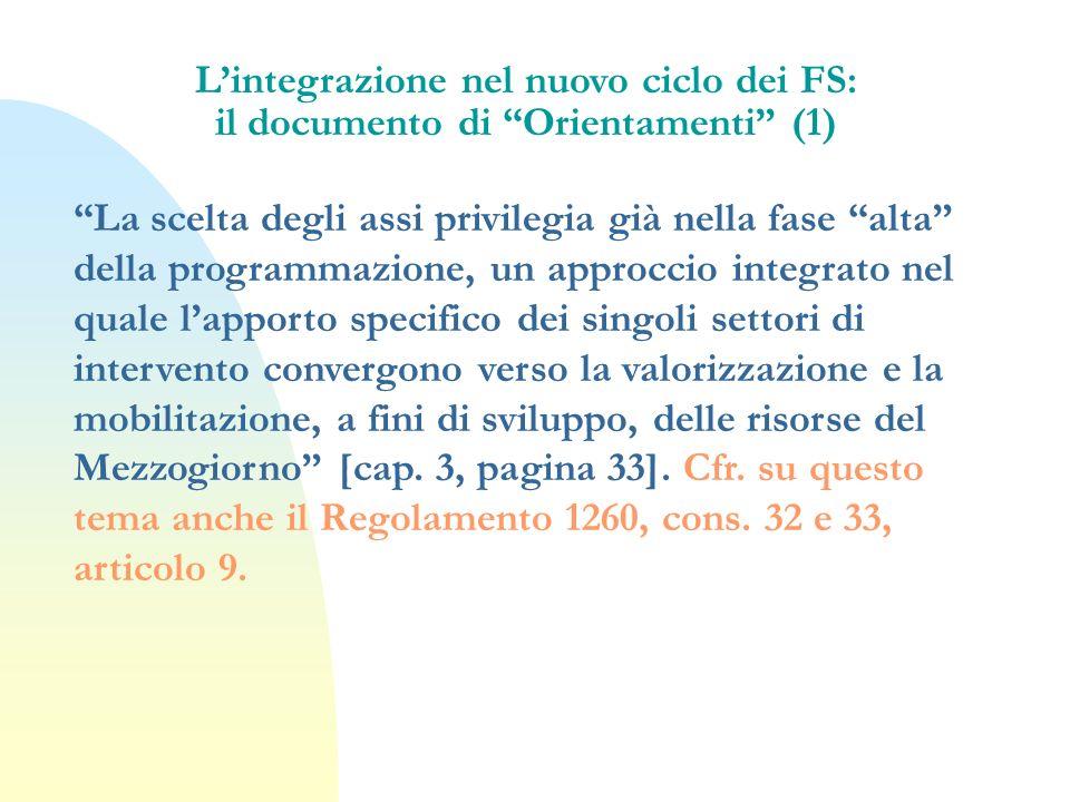 Lintegrazione nel nuovo ciclo dei FS: il documento di Orientamenti (1) La scelta degli assi privilegia già nella fase alta della programmazione, un ap
