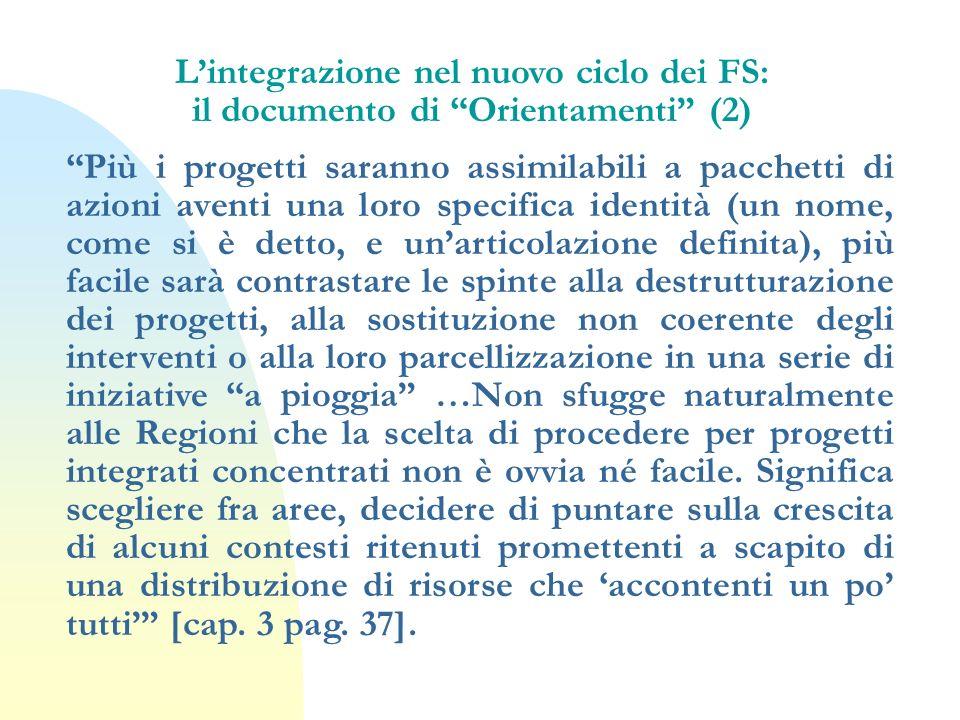 Lintegrazione nel nuovo ciclo dei FS: il documento di Orientamenti (2) Più i progetti saranno assimilabili a pacchetti di azioni aventi una loro speci
