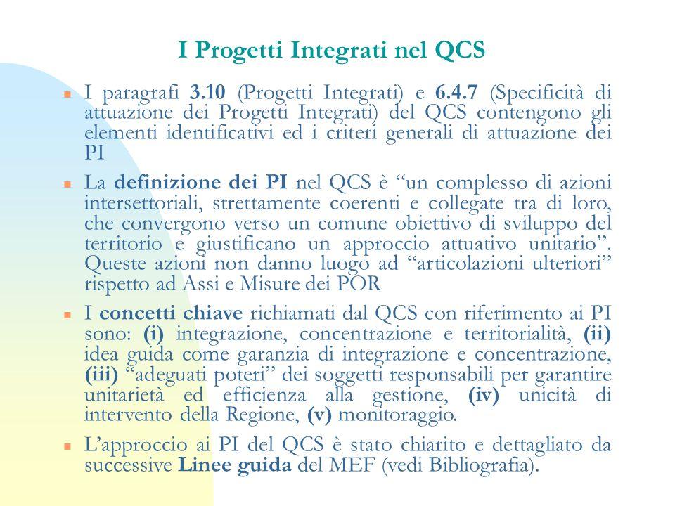 I Progetti Integrati nel QCS n I paragrafi 3.10 (Progetti Integrati) e 6.4.7 (Specificità di attuazione dei Progetti Integrati) del QCS contengono gli
