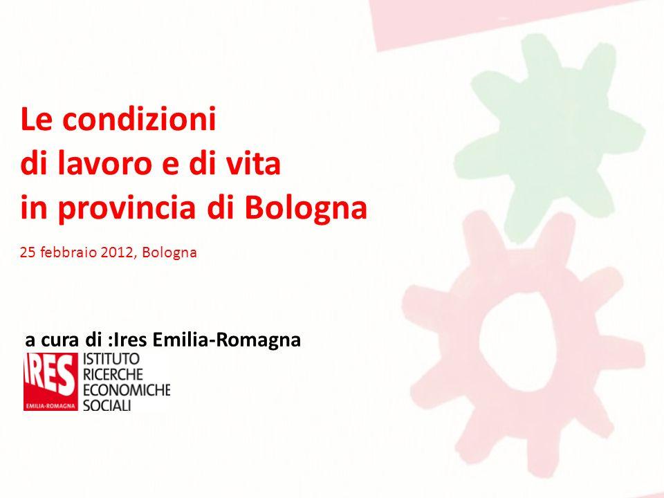 Le condizioni di lavoro e di vita in provincia di Bologna 25 febbraio 2012, Bologna a cura di :Ires Emilia-Romagna
