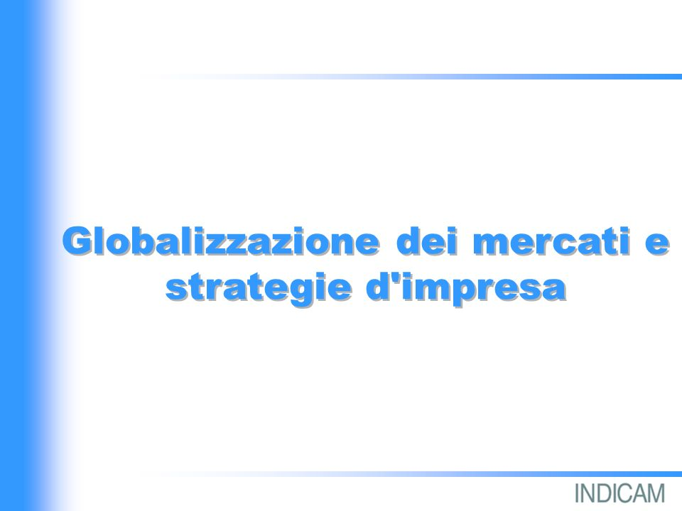 Le più importanti cause della globalizzazione Crescente interdipendenza tra i paesi Evoluzione dei mezzi di comunicazione Sviluppo NT flessibili Tendenza sviluppo dimensionale imprese Omogenizzazione stili di vita (su scala sovra-nazionale)
