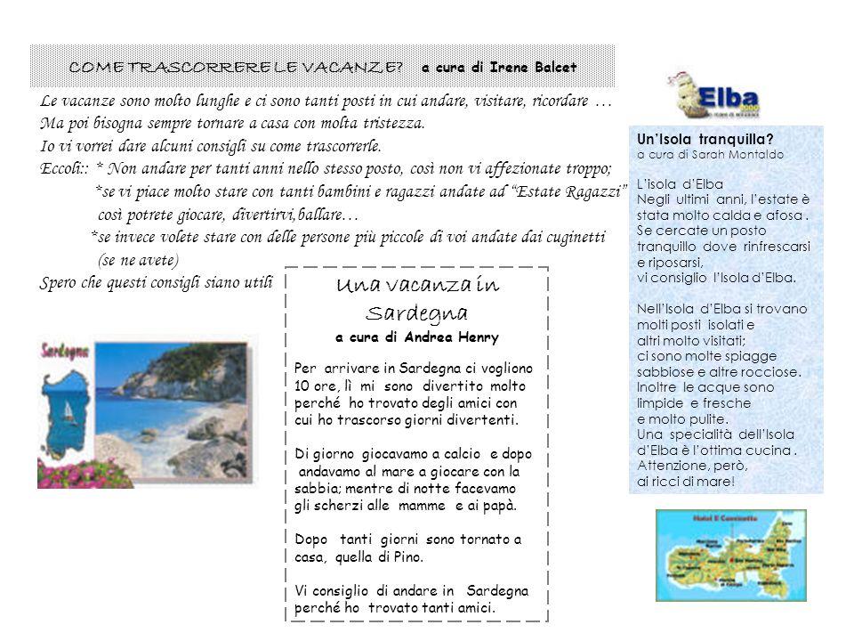 Una vacanza in Sardegna a cura di Andrea Henry Per arrivare in Sardegna ci vogliono 10 ore, lì mi sono divertito molto perché ho trovato degli amici c