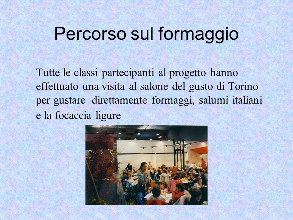 Percorso sul formaggio Tutte le classi partecipanti al progetto hanno effettuato una visita al salone del gusto di Torino per gustare direttamente for