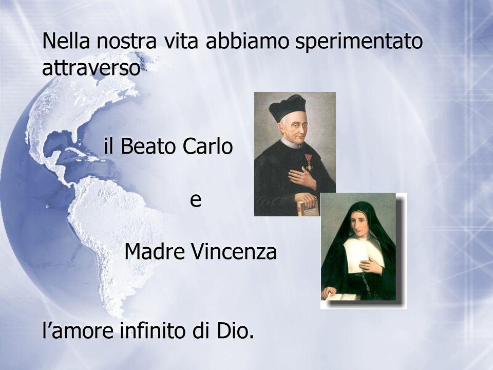 Nella nostra vita abbiamo sperimentato attraverso il Beato Carlo e Madre Vincenza lamore infinito di Dio.