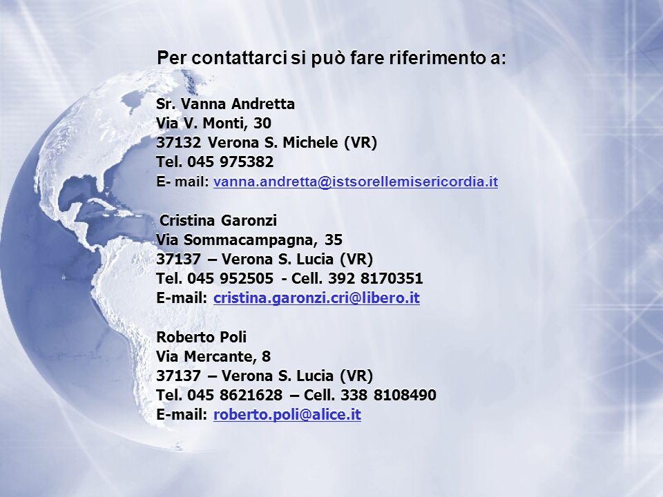 Per contattarci si può fare riferimento a: Sr. Vanna Andretta Via V. Monti, 30 37132 Verona S. Michele (VR) Tel. 045 975382 E- mail: vanna.andretta@is