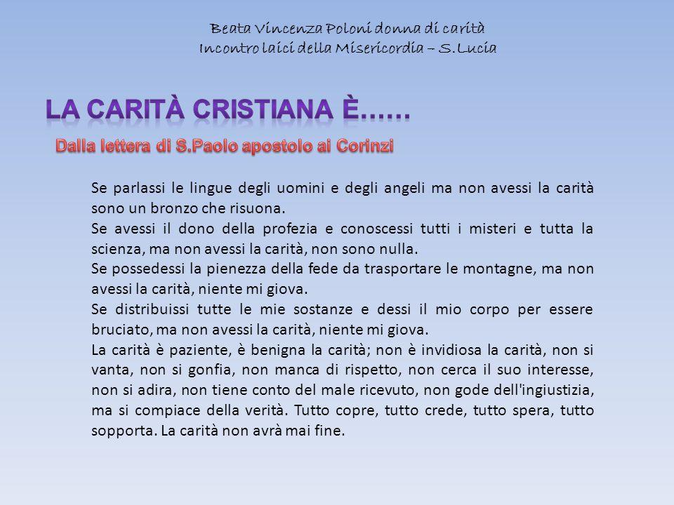 Beata Vincenza Poloni donna di carità Incontro laici della Misericordia – S.Lucia Se parlassi le lingue degli uomini e degli angeli ma non avessi la c