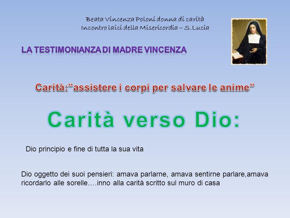 Beata Vincenza Poloni donna di carità Incontro laici della Misericordia – S.Lucia Dio principio e fine di tutta la sua vita Dio oggetto dei suoi pensi