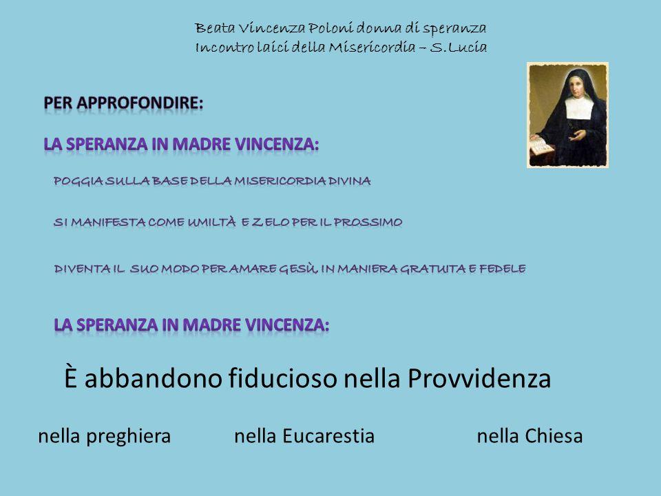 Beata Vincenza Poloni donna di speranza Incontro laici della Misericordia – S.Lucia È abbandono fiducioso nella Provvidenza nella preghieranella Eucar