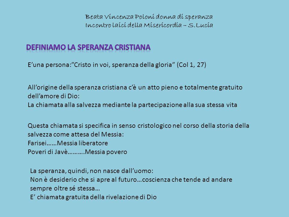 Beata Vincenza Poloni donna di speranza Incontro laici della Misericordia – S.Lucia Euna persona:Cristo in voi, speranza della gloria (Col 1, 27) Allo
