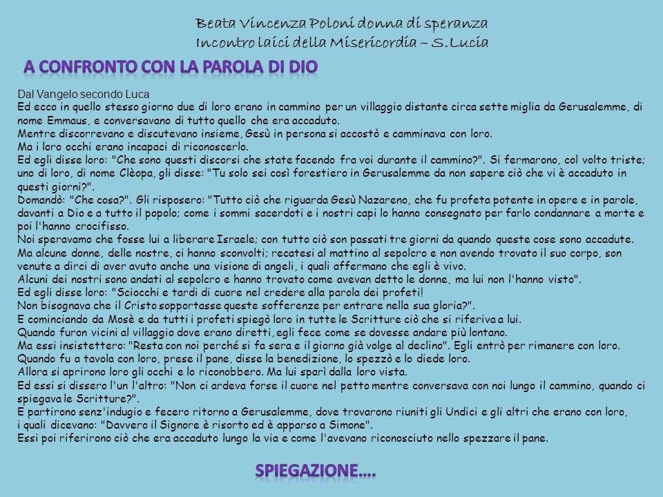 Beata Vincenza Poloni donna di speranza Incontro laici della Misericordia – S.Lucia Dal Vangelo secondo Luca Ed ecco in quello stesso giorno due di lo