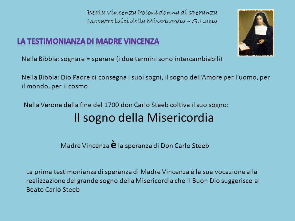Beata Vincenza Poloni donna di speranza Incontro laici della Misericordia – S.Lucia Madre Vincenza è la speranza di Don Carlo Steeb Nella Bibbia: sogn