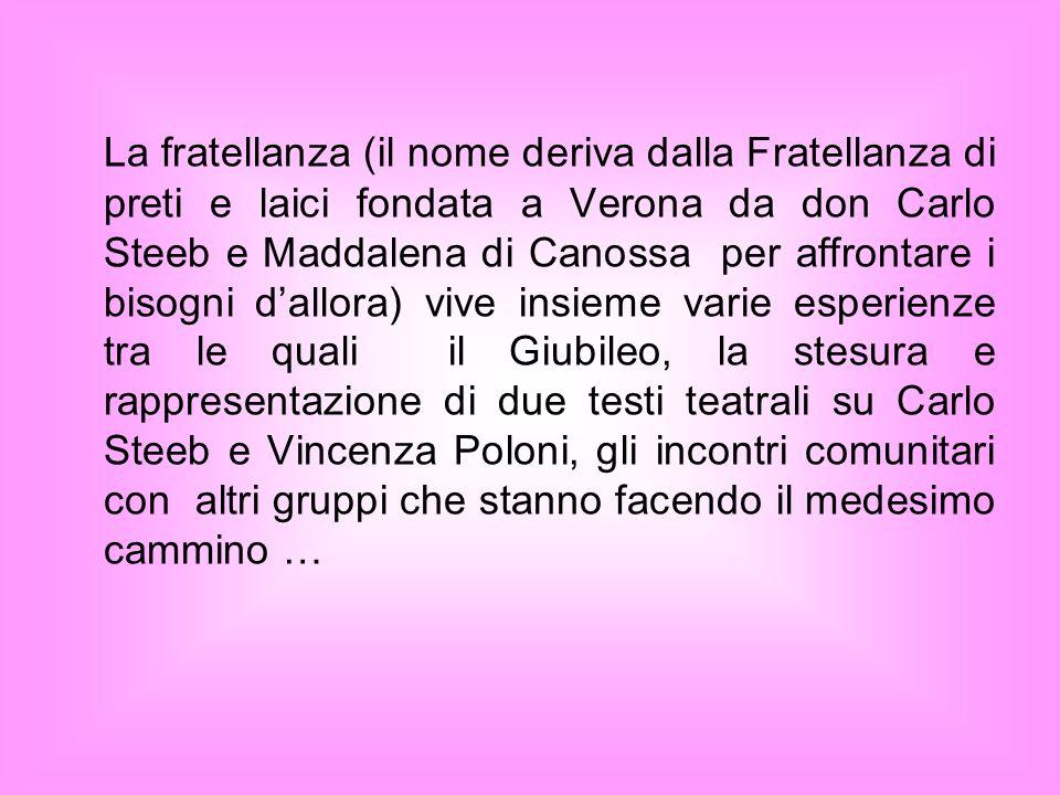 La fratellanza (il nome deriva dalla Fratellanza di preti e laici fondata a Verona da don Carlo Steeb e Maddalena di Canossa per affrontare i bisogni